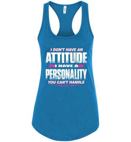Image of I Don't Have An Attitude Problem I Have A Personality You Can't Handle Women's Attitude Tank Tops rt