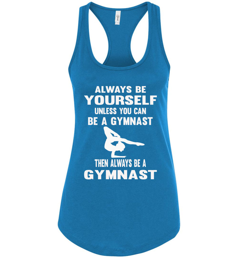 Always Be Yourself Unless You Can Be A Gymnast Tank Top racerback Turquoise