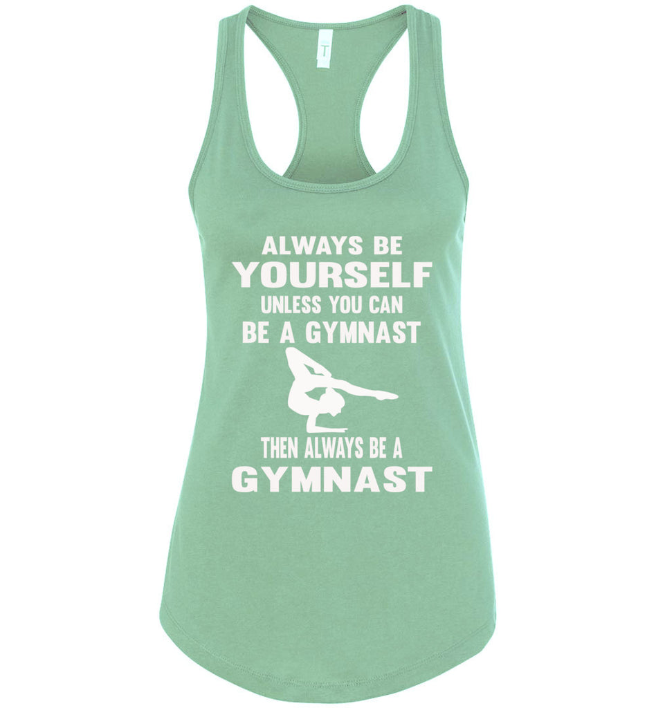 Always Be Yourself Unless You Can Be A Gymnast Tank Top racerback mint