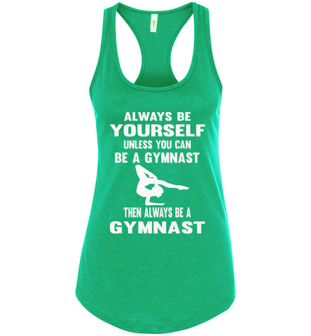 Image of Always Be Yourself Unless You Can Be A Gymnast Tank Top racerback green