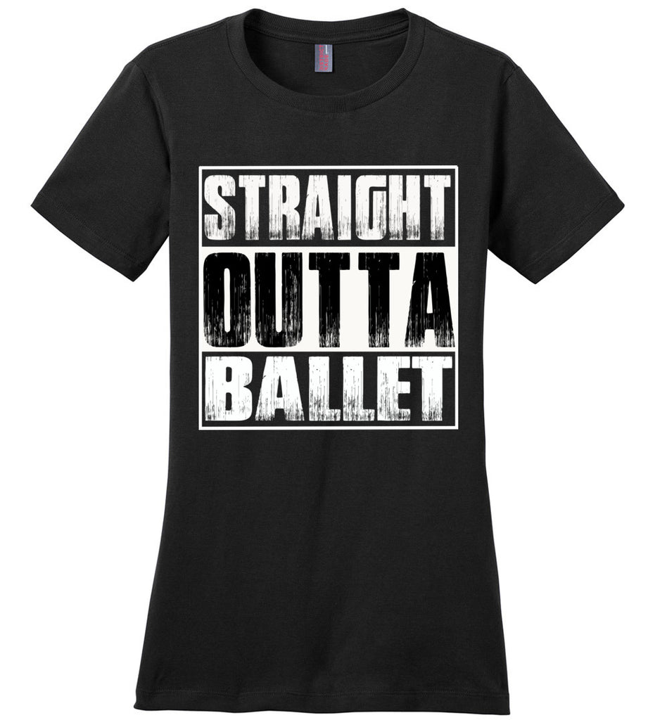 Straight Outta Ballet T Shirts ladies crew
