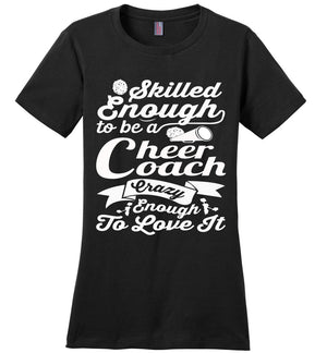 Skilled Enough To Be A Cheer Coach Crazy Enough To Love It Cheer Coach Shirts cb