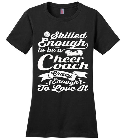 Image of Skilled Enough To Be A Cheer Coach Crazy Enough To Love It Cheer Coach Shirts cb