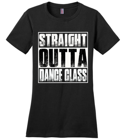 Straight Outta Dance Class T Shirt ladies crew