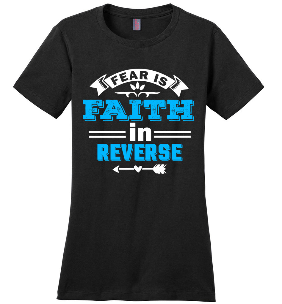 Fear Is Faith In Reverse Faith T Shirts ladies black