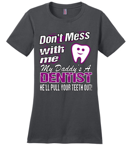 Image of Don't Mess With Me My Daddy's A Dentist Daughter Shirt My Daddy is a Dentist baby gifts ladies charcoal