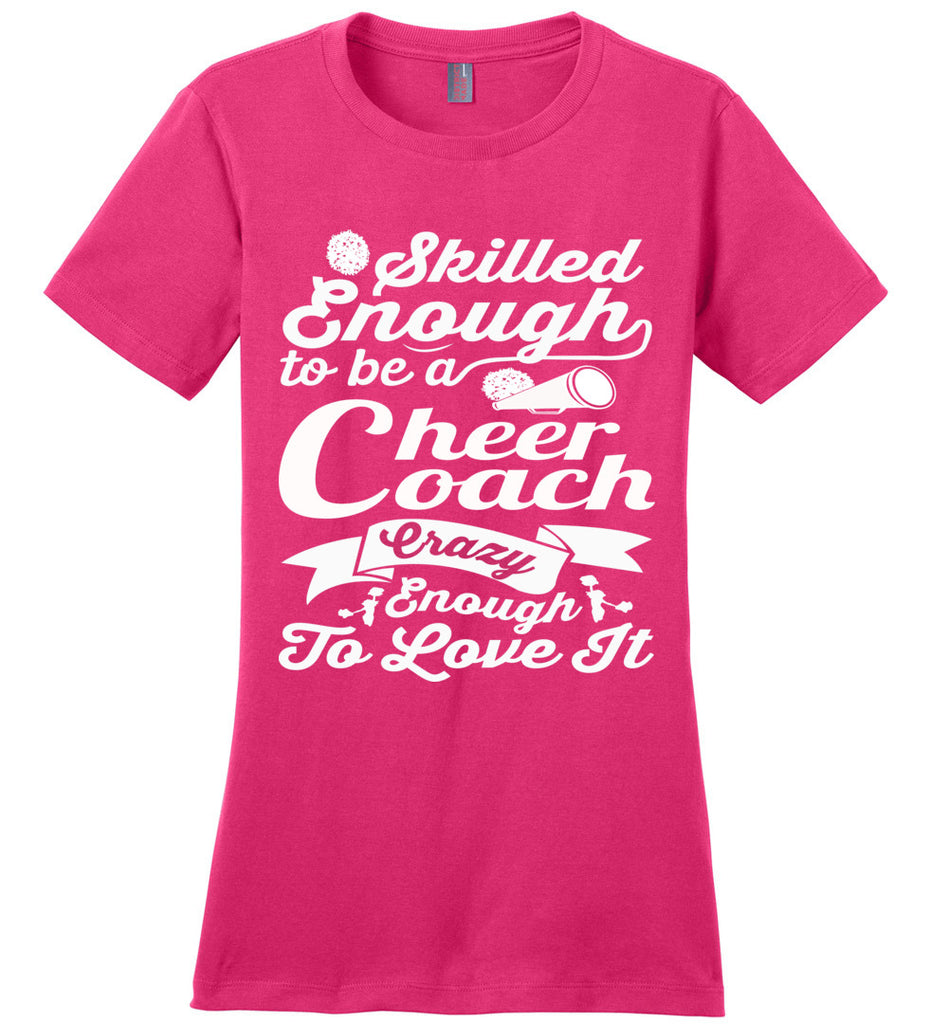 Skilled Enough To Be A Cheer Coach Crazy Enough To Love It Cheer Coach Shirts cp