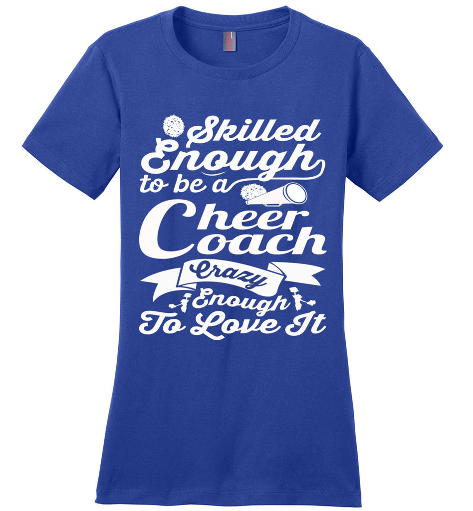 Skilled Enough To Be A Cheer Coach Crazy Enough To Love It Cheer Coach Shirts crl