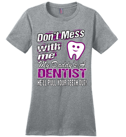 Image of Don't Mess With Me My Daddy's A Dentist Daughter Shirt My Daddy is a Dentist baby gifts ladies gray