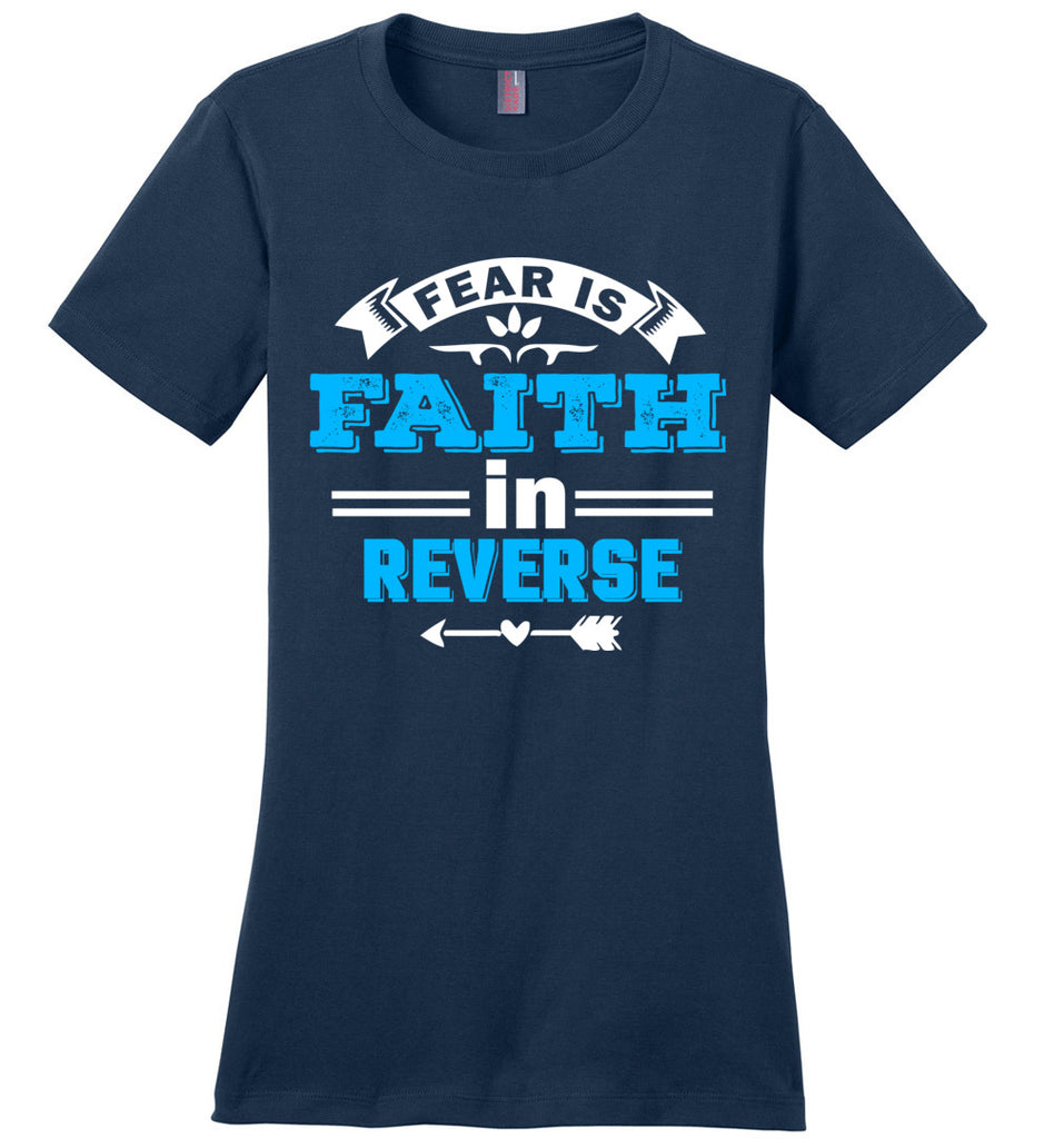 Fear Is Faith In Reverse Faith T Shirts ladies navy
