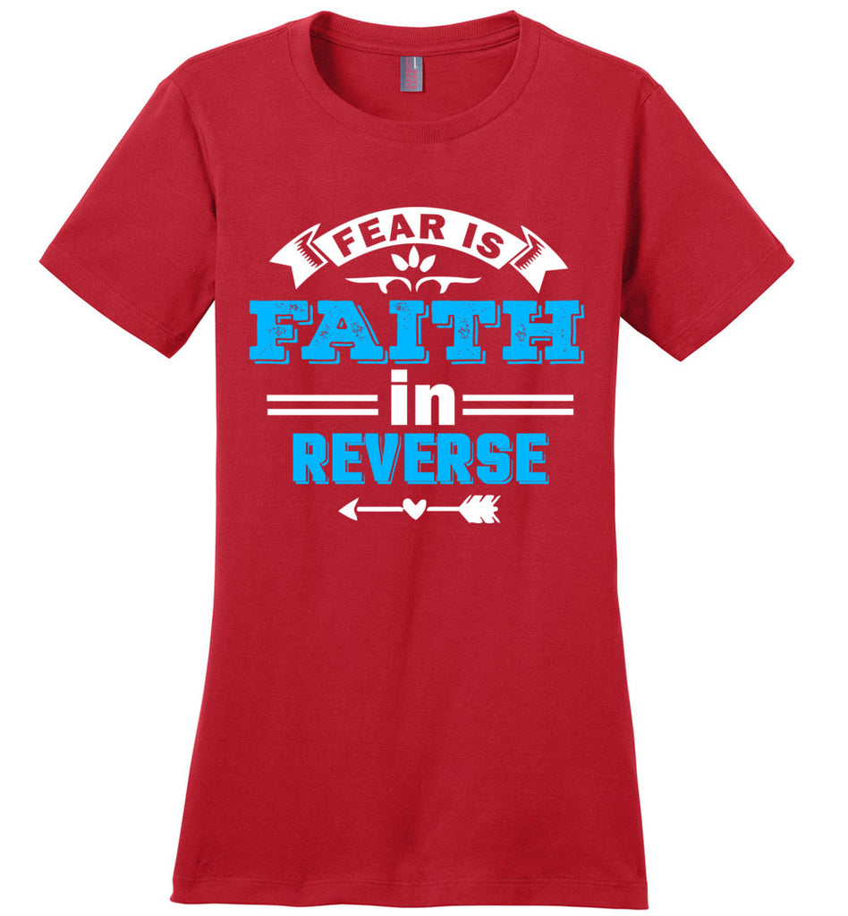 Fear Is Faith In Reverse Faith T Shirts ladies red