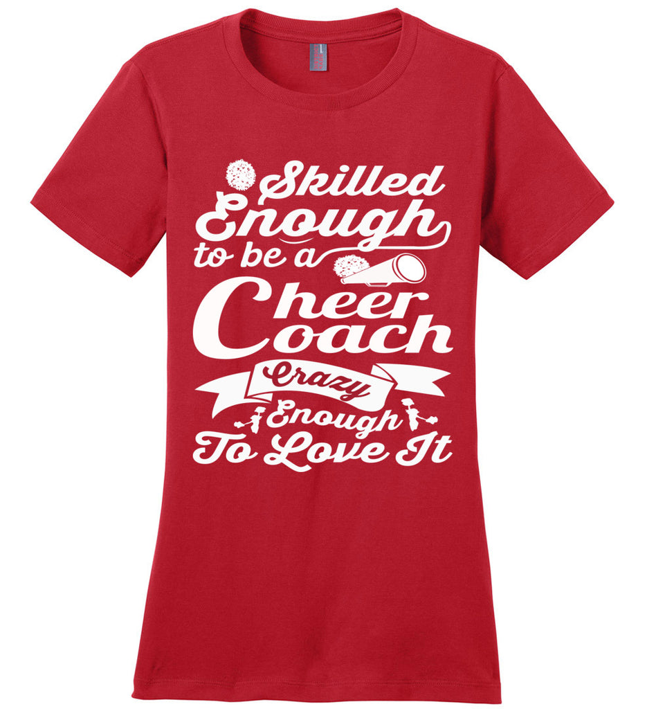 Skilled Enough To Be A Cheer Coach Crazy Enough To Love It Cheer Coach Shirts crd