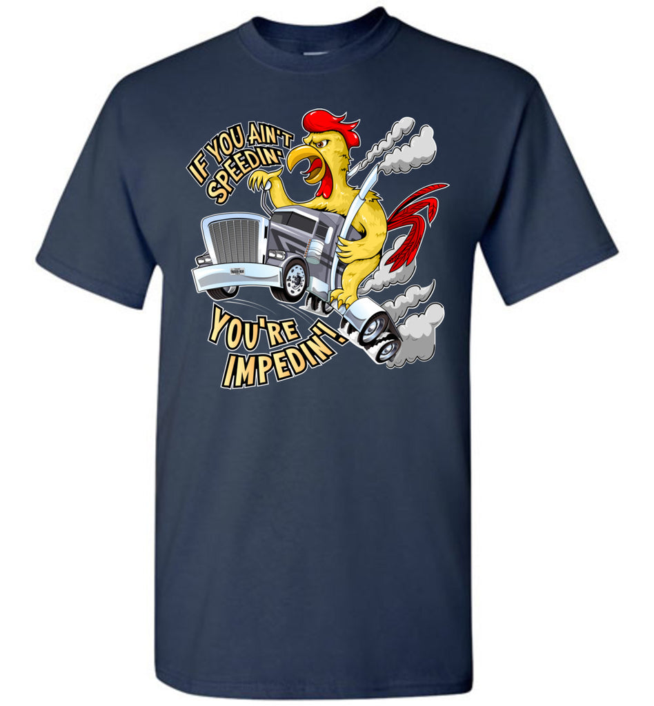 If You Ain't Speedin' You're Impedin'! Funny Trucker T Shirts navy tall