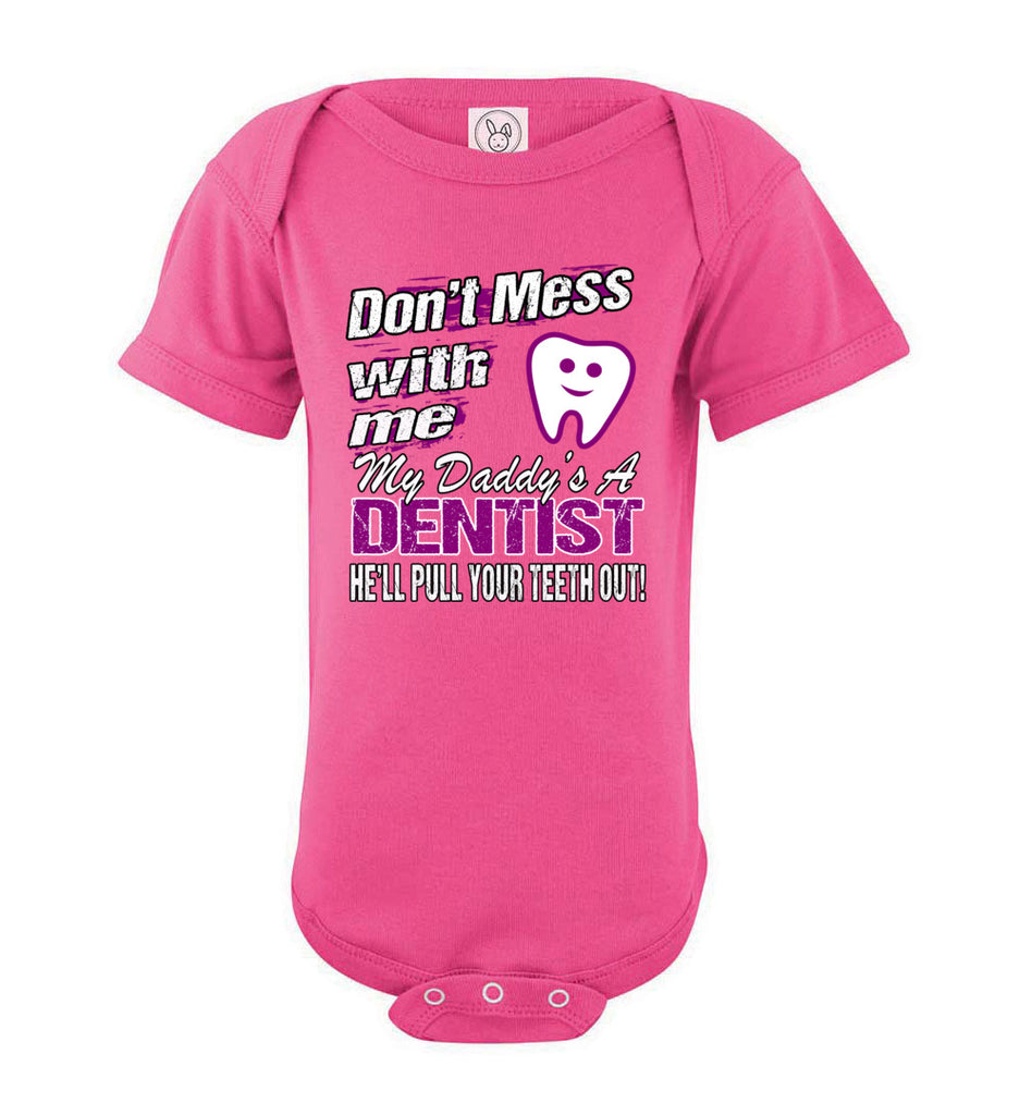 Don't Mess With Me My Daddy's A Dentist Daughter Shirt My Daddy is a Dentist baby gifts onesie pink