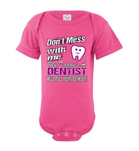 Image of Don't Mess With Me My Daddy's A Dentist Daughter Shirt My Daddy is a Dentist baby gifts onesie pink