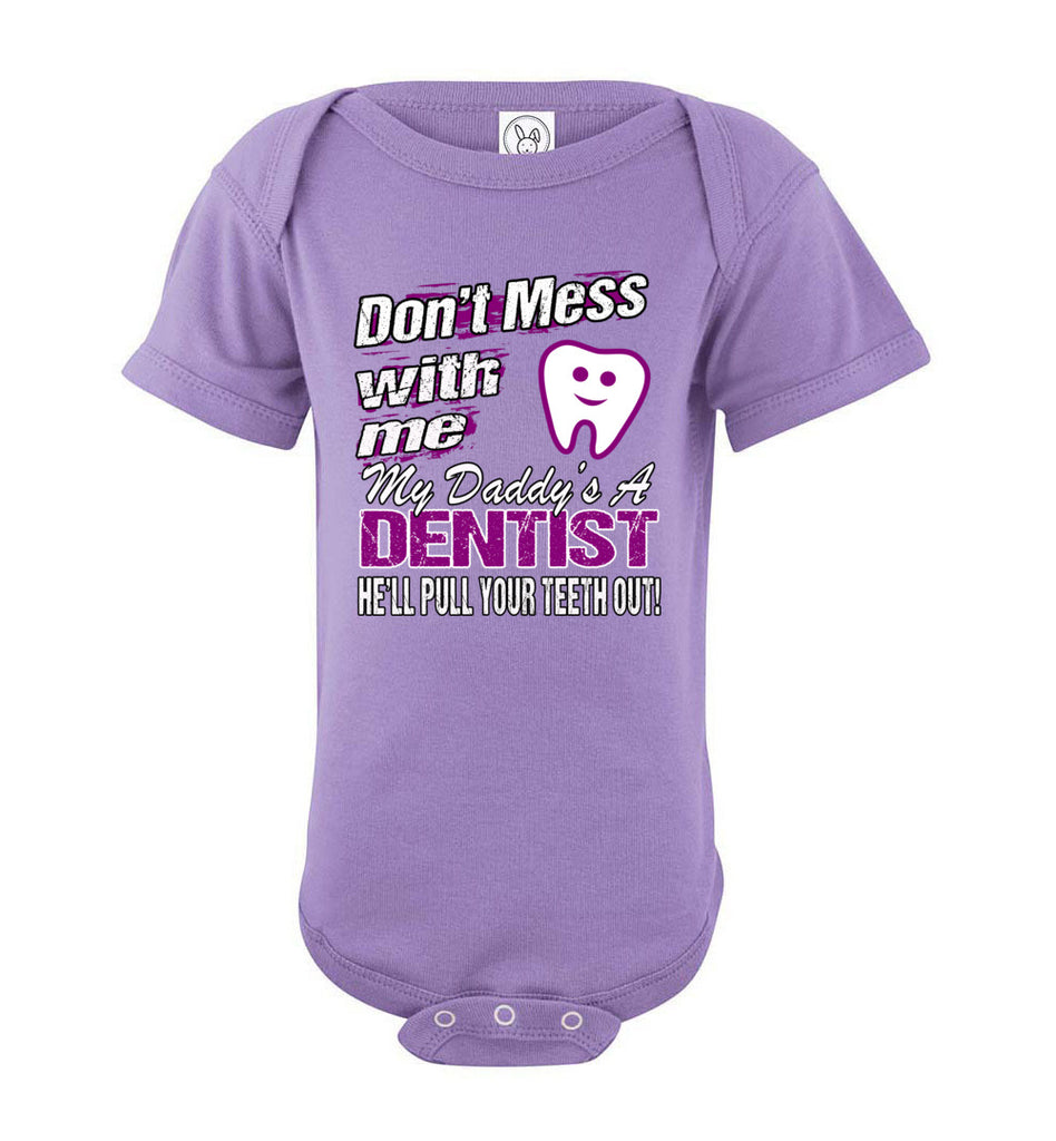 Don't Mess With Me My Daddy's A Dentist Daughter Shirt My Daddy is a Dentist baby gifts onesie violet