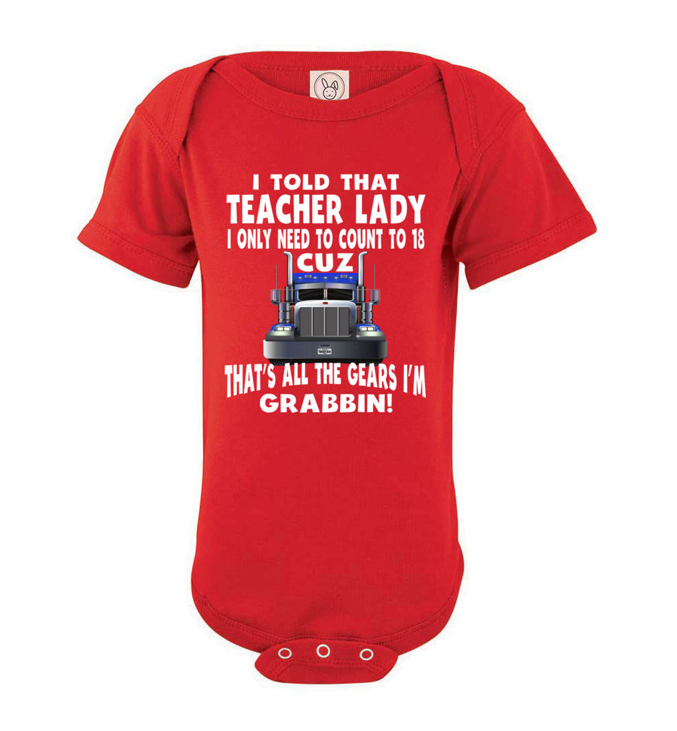 I Told That Teacher Lady Count To 18 All The Gears I'm Grabbin! Trucker Kid Shirts bodysuit  red