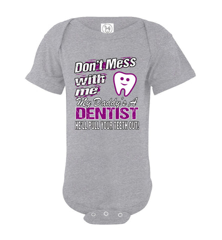 Image of Don't Mess With Me My Daddy's A Dentist Daughter Shirt My Daddy is a Dentist baby gifts onesie gray