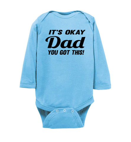 It's Okay Dad You Got This! Funny Onesies ls blue