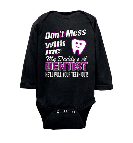 Image of Don't Mess With Me My Daddy's A Dentist Daughter Shirt My Daddy is a Dentist baby gifts LS onesie black