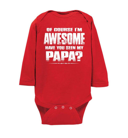 Image of Of Course I'm Awesome Have You Seen My Papa? Papa Kids T-Shirts ls onesie red