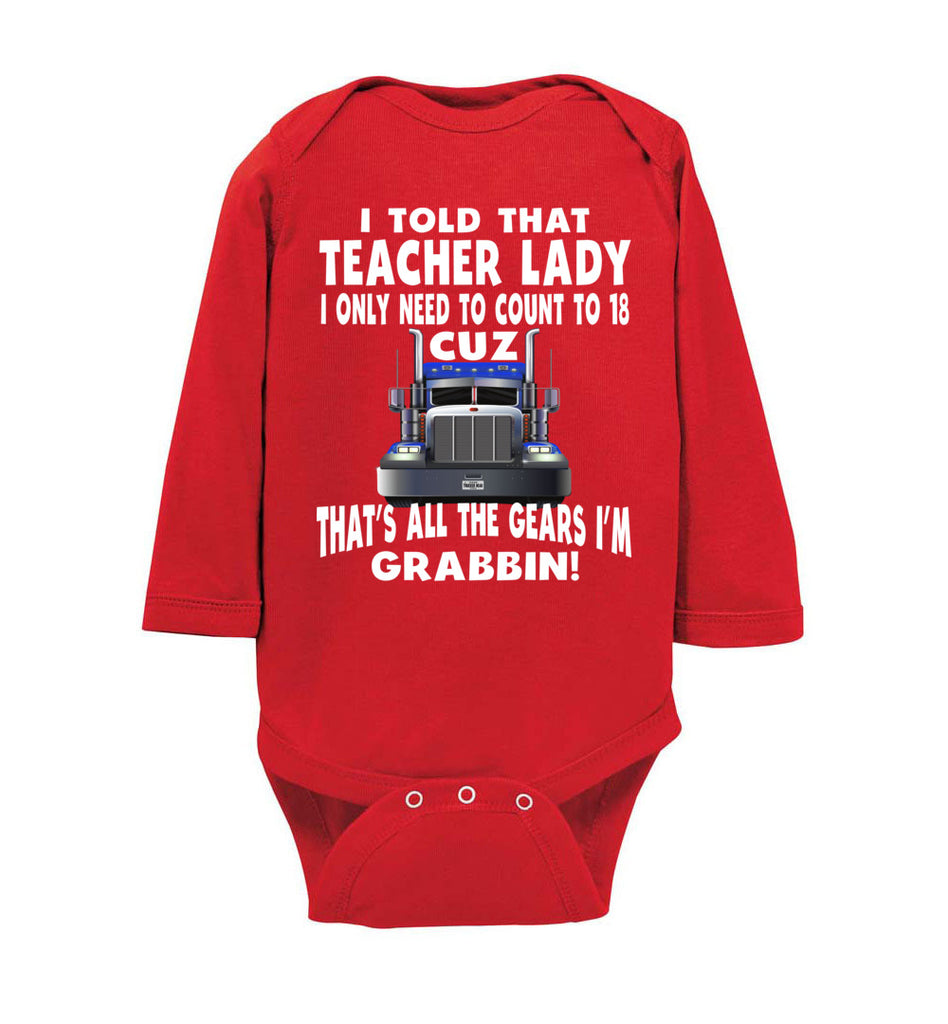 I Told That Teacher Lady Count To 18 All The Gears I'm Grabbin! Trucker Kid Shirts bodysuit  ls red