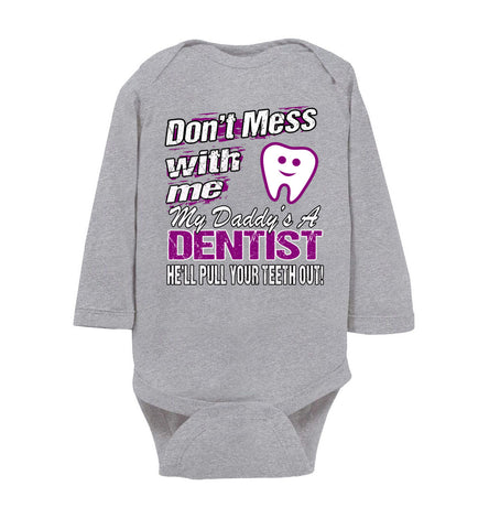 Image of Don't Mess With Me My Daddy's A Dentist Daughter Shirt My Daddy is a Dentist baby gifts LS onesie gray