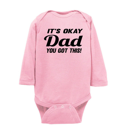 It's Okay Dad You Got This! Funny Onesies ls pink