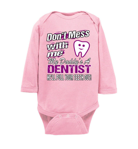 Image of Don't Mess With Me My Daddy's A Dentist Daughter Shirt My Daddy is a Dentist baby gifts LS onesie pink