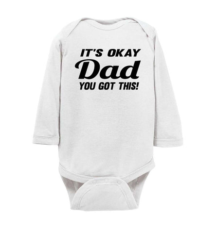 Image of It's Okay Dad You Got This! Funny Onesies ls white