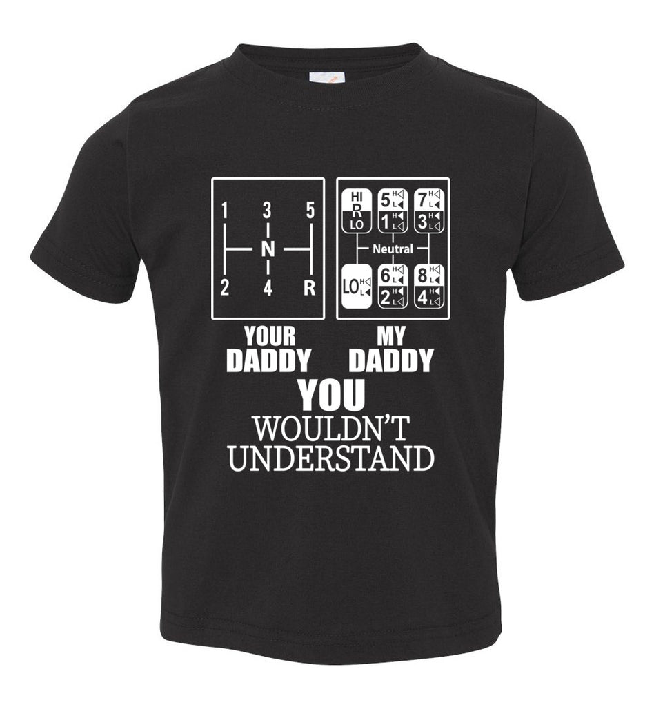 My Daddy Your Daddy You Wouldn't Understand Truckers Daughter Shirts toddler black