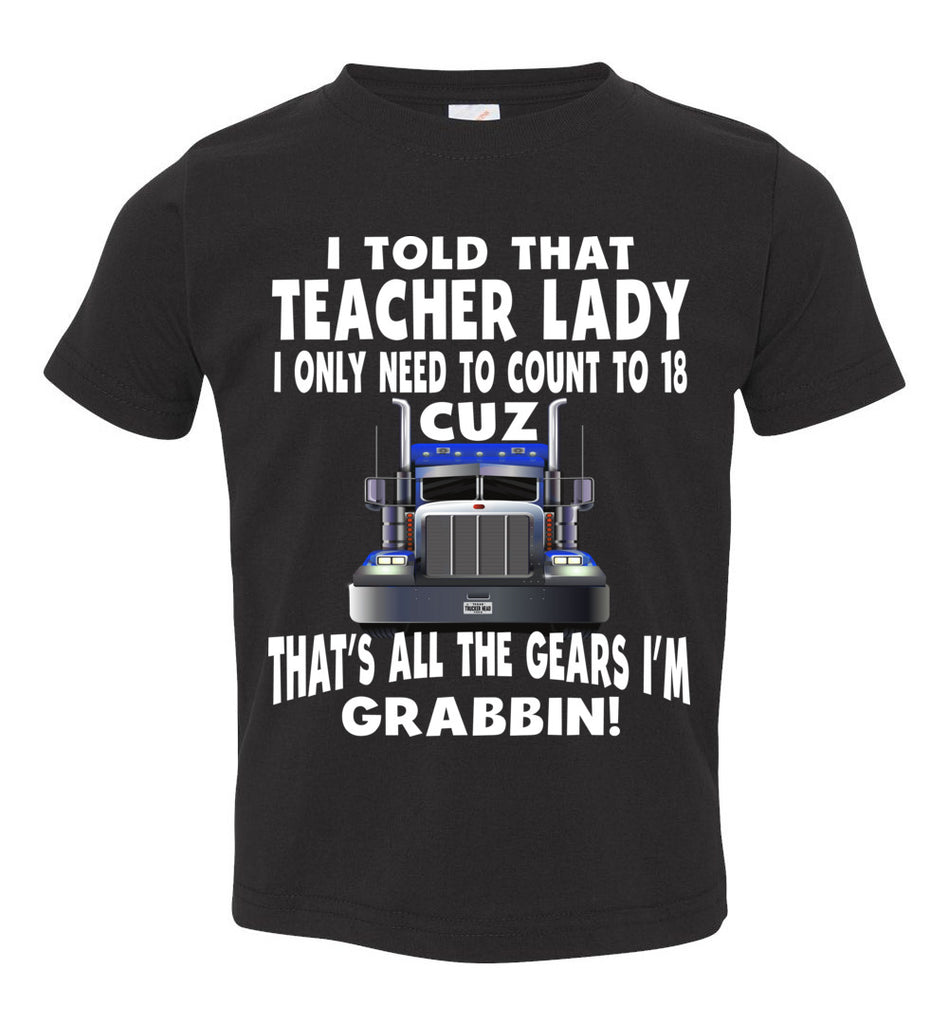 I Told That Teacher Lady Count To 18 All The Gears I'm Grabbin! Trucker Kid Shirts black