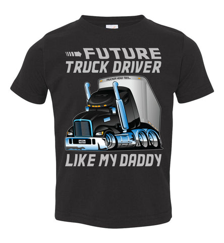 Future Truck Driver Like My Daddy Trucker Kids Shirts toddler tee black
