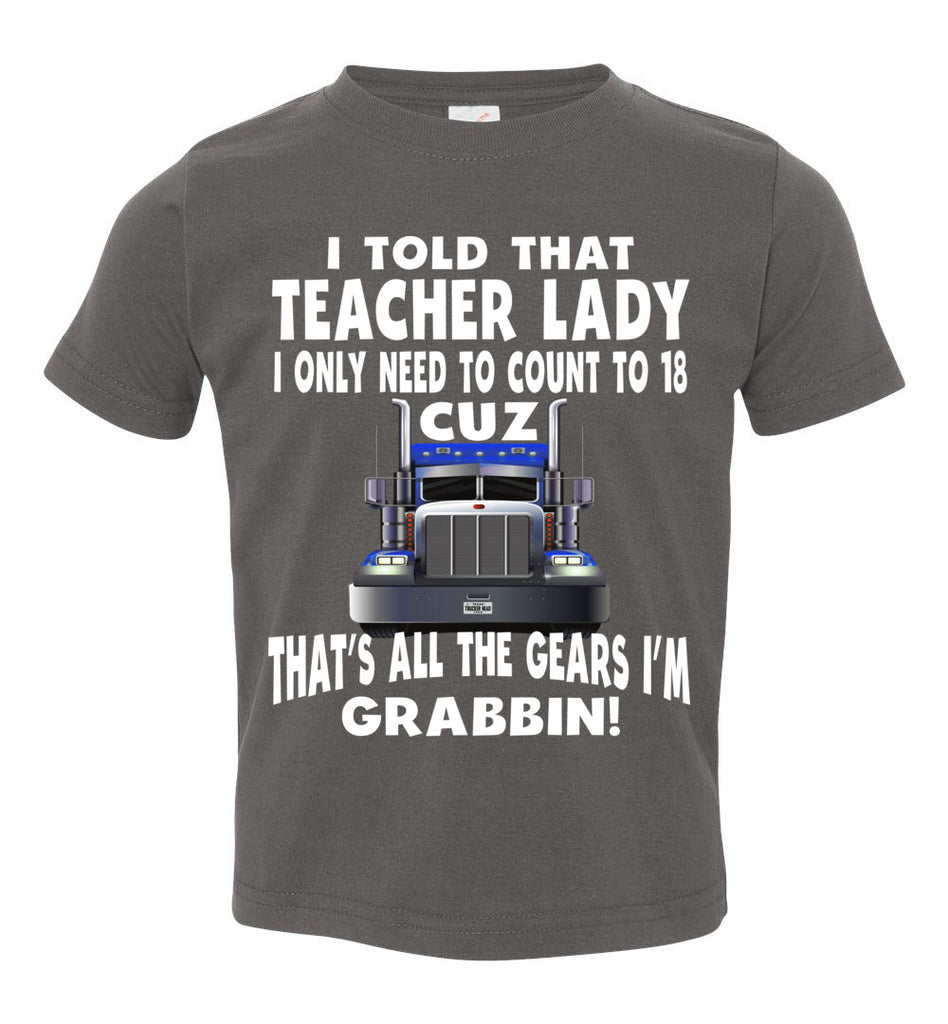 I Told That Teacher Lady Count To 18 All The Gears I'm Grabbin! Trucker Kid Shirts gray