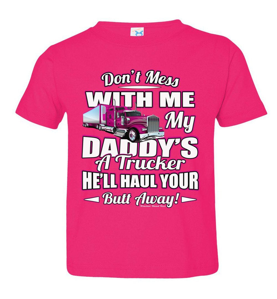 Don't Mess With Me My Daddy's A Trucker Kid's Trucker Tee toddler  hot pink