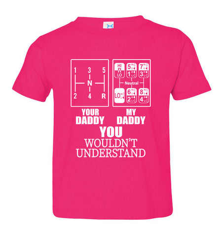 My Daddy Your Daddy You Wouldn't Understand Truckers Daughter Shirts toddler pink