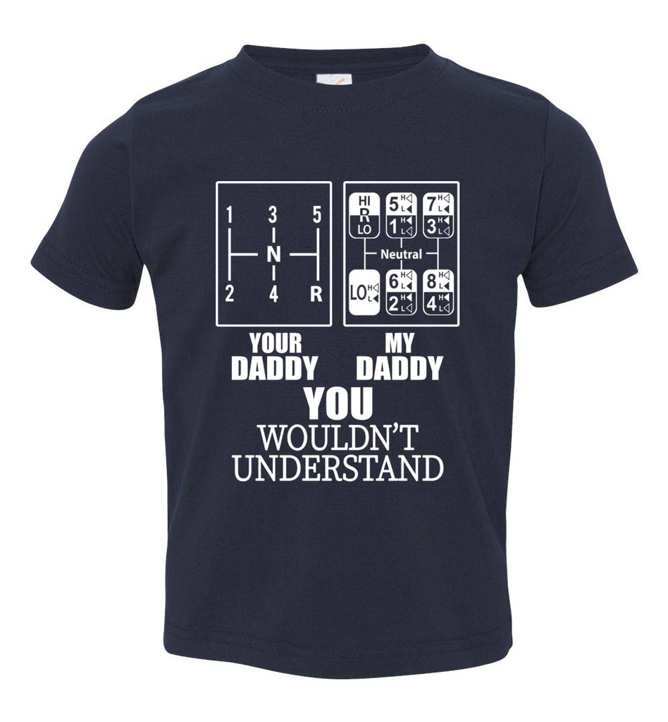 My Daddy Your Daddy You Wouldn't Understand Truckers Daughter Shirts toddler navy
