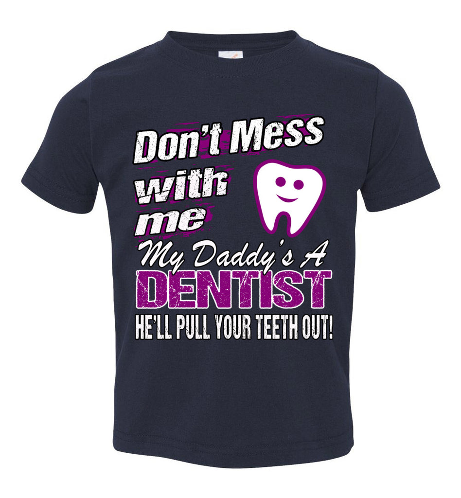 Don't Mess With Me My Daddy's A Dentist Daughter Shirt My Daddy is a Dentist baby gifts toddler navy