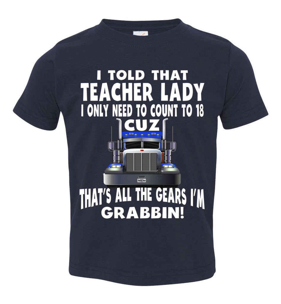 I Told That Teacher Lady Count To 18 All The Gears I'm Grabbin! Trucker Kid Shirts navy