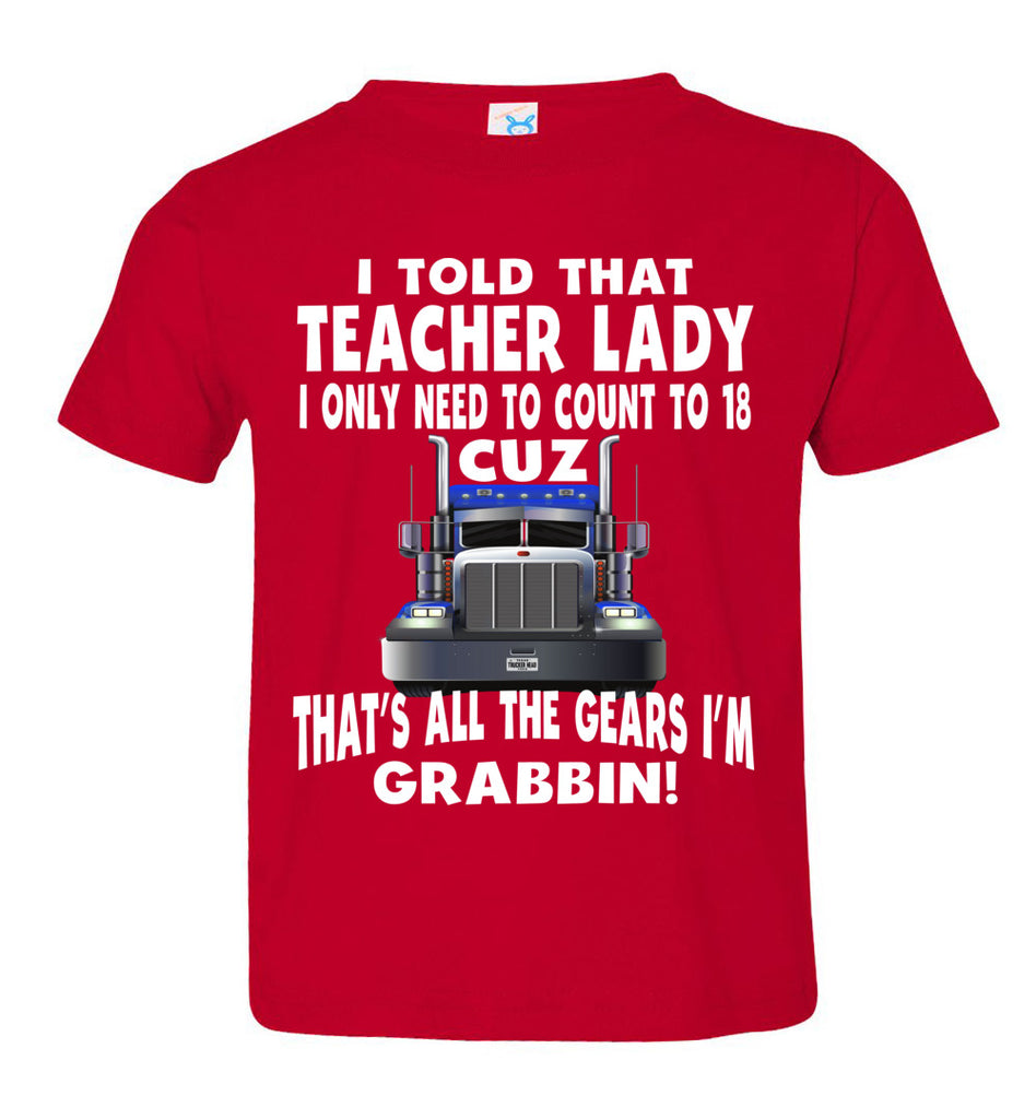 I Told That Teacher Lady Count To 18 All The Gears I'm Grabbin! Trucker Kid Shirts red