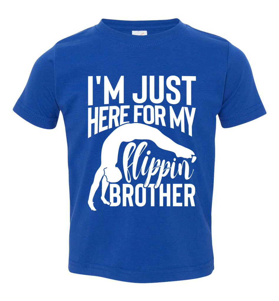 I'm Just Here For My Flippin' Brother Gymnastics Brother/Sister Tshirt toddler royal