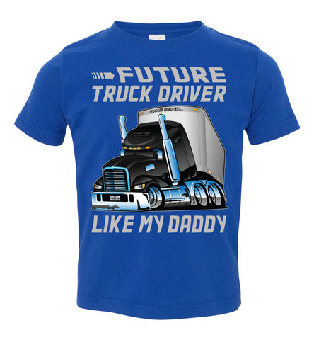 Future Truck Driver Like My Daddy Trucker Kids Shirts toddler tee royal