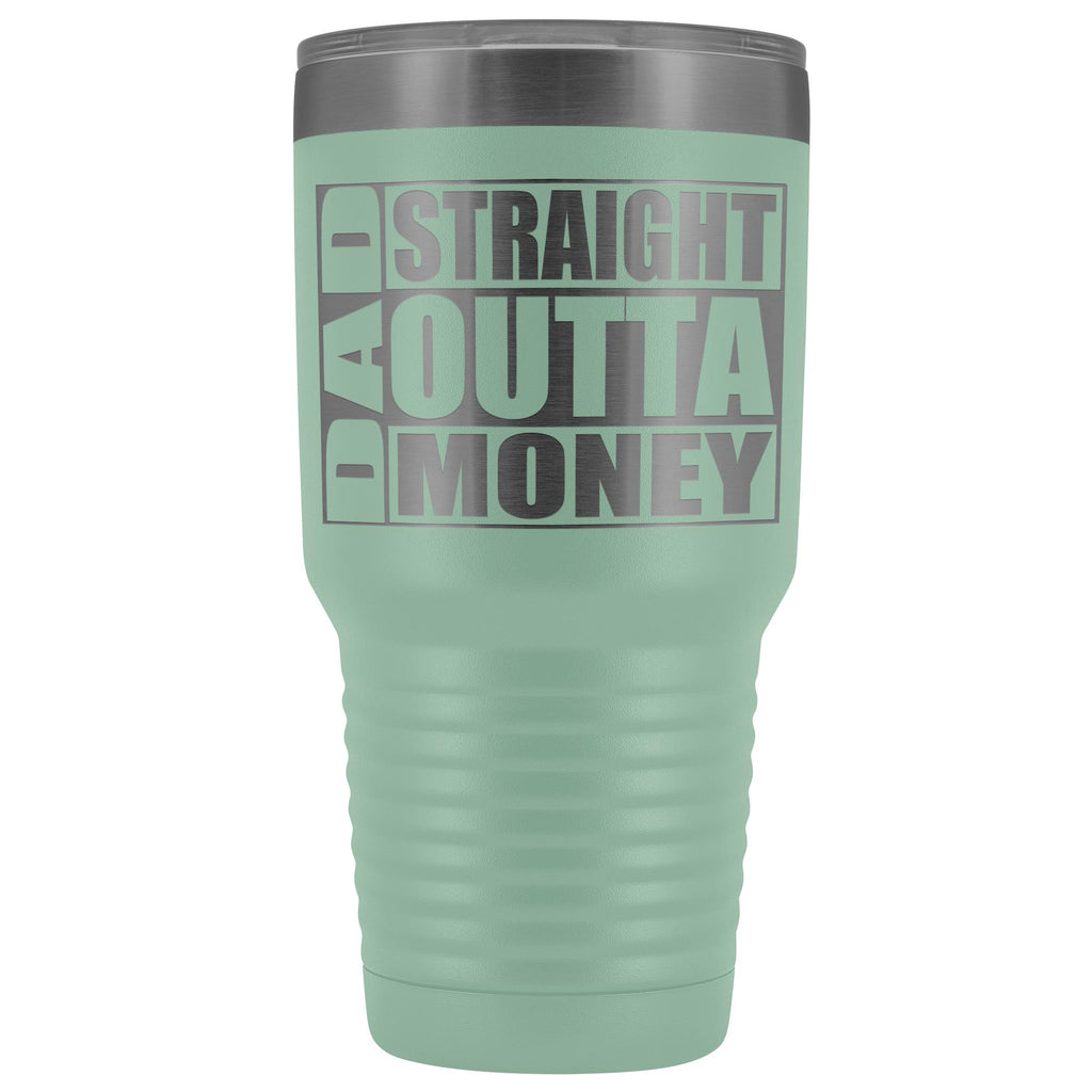 Dad Straight Outta Money Funny Dad Tumbler 30oz Funny Dad Travel Mugs teal