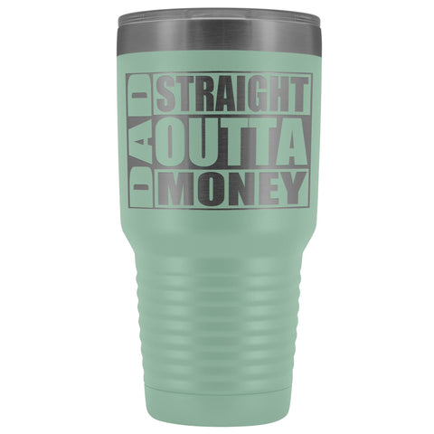Image of Dad Straight Outta Money Funny Dad Tumbler 30oz Funny Dad Travel Mugs teal