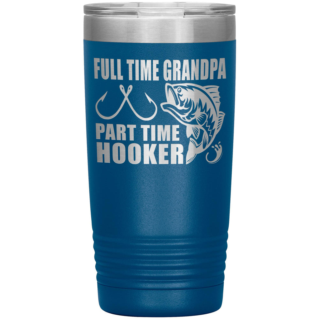 Full Time Grandpa Part Time Hooker Funny Fishing Grandpa Tumblers 20oz blue