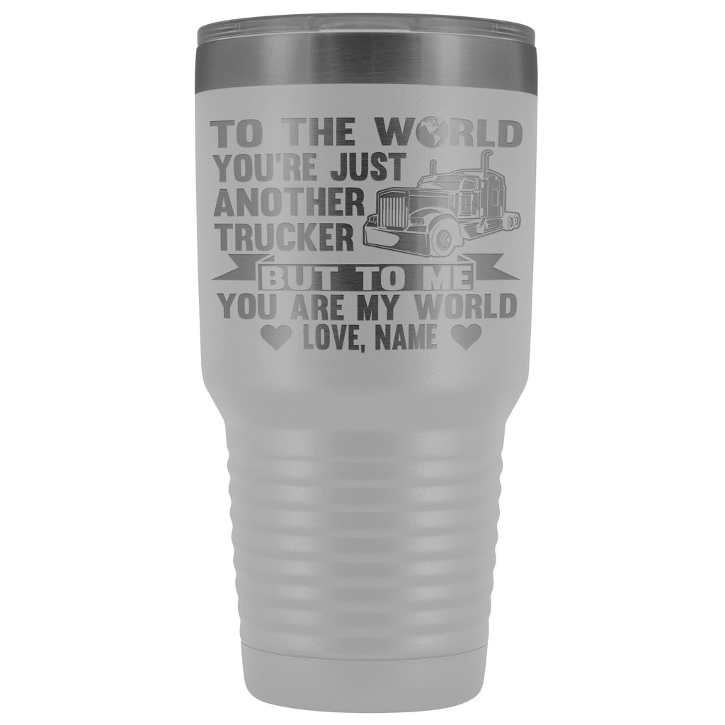 To The World You're Just Another Trucker Cups 30 Ounce Vacuum Tumbler white