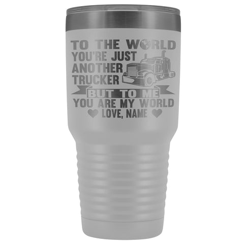Image of To The World You're Just Another Trucker Cups 30 Ounce Vacuum Tumbler white