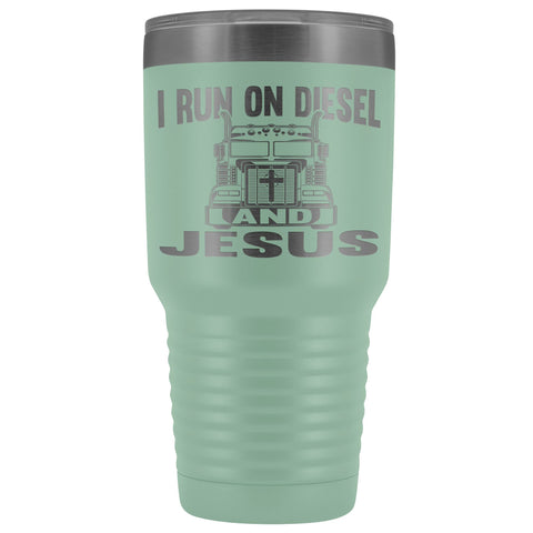 Image of I Run On Diesel And Jesus 30 Ounce Vacuum Tumbler Trucker Travel Mug teal