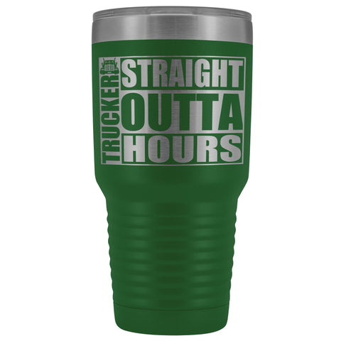 Image of Straight Outta Hours 30oz Tumbler Funny Trucker Travel Mug green