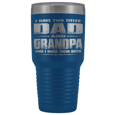 Image of Dad Grandpa Rock Them Both 30 Ounce Vacuum Tumbler Grandpa Travel Cup blue